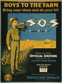 Soldiers Of the Soil: Boys to the farm - Bring your chum and do your bit - This is the official uniform (Canada 1914-1918)