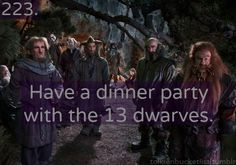 Have a dinner party with the 13 dwarves! Let's blunt the knives! And bend the forks! Smash the bottles and burn the corks!
