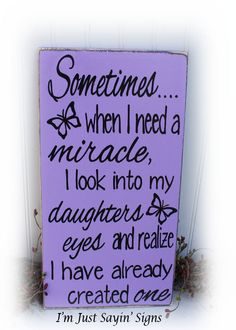 I Need A Miracle I Look Into My Daughters Eyes and Realize I Have Already Created One!Sometimes When I Need A Miracle I Look Into My Daughters Eyes and Realize I Have Already Created One! My Daughter Poem for Daughter To Our Daughter Gift for my Mother Daughter Quotes, I Love My Daughter, My Beautiful Daughter, Daughter Sayings, I Love My Kids, Special Daughter Quotes, Message To Daughter, Family Quotes, Life Quotes