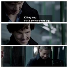 """""""Killing me. That's so two years ago."""" Funny because it's true! Sherlock"""