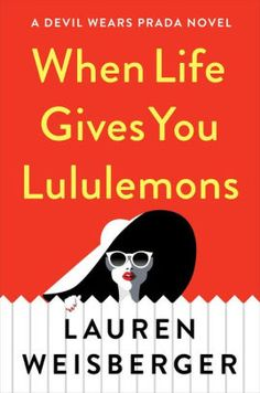 Title: When Life Gives You Lululemons Author: Lauren Weisberger Series: The Devil Wears Prada, Published: June Simon Schuster. Book Club Books, Book Lists, The Book, Books To Read, My Books, Book Nerd, Small Book, Summer Books, Summer Reading Lists