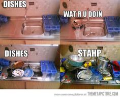 Dishes, Stahp…I am dying.