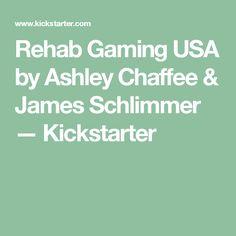 Rehab Gaming USA by Ashley Chaffee & James Schlimmer —  Kickstarter