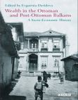 Read Online Wealth in the Ottoman and Post-Ottoman Balkans: A Socio-Economic History.