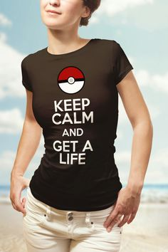 Funny Pokemon Go T-shirts. Keep calm and get a life people. T-shirts  available in Men s and Women s clothing and tank tops by PopCultureStore on  Etsy 1c9566e74395