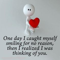 One day I caught myself smiling for no reason then I realized I was thinking of you.