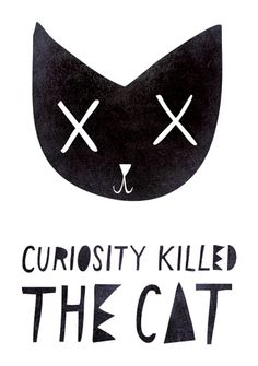 Curiosity killed the cat | Nežka Šatkov | Nezka Satkov