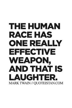 The human race has one really effective weapon and that is laughter. http://www.quoteistan.com/2015/08/the-human-race-has-one-really-effective.html