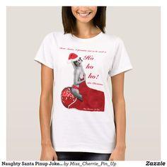 Shop Naughty Santa Pinup Joke Ladies Christmas T-shirt created by Miss_Cherrie_Pin_Up. Unusual Christmas Gifts, Christmas Gifts For Her, Ladies Christmas T Shirts, Naughty Santa, Pin Up Art, Pinup, Jokes, Lady, Shopping