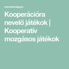 Kooperációra nevelő játékok | Kooperatív mozgásos játékok Teacher Sites, Kids Gym, Team Building, Kids And Parenting, Psychology, Preschool, Teaching, Education, Crafts