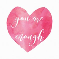 You are enough                                                                                                                                                                                 More