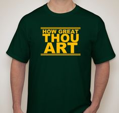 """For the #Baylor football fan: """"How Great Thou Art"""" Shirts. Available in S-3XL, only $15!"""