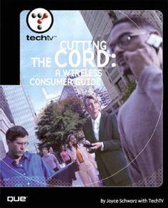 Techtv's Cutting the Cord: A Wireless Consumer Guide: A Wireless Consumers Guide: Amazon.de: Joyce Schwarz: Fremdsprachige Bücher