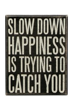 """""""Slow Down"""" for the wall, quotes etc. Inspirational Wall Quotes, Great Quotes, Quotes To Live By, Me Quotes, Funny Quotes, The Words, Cool Words, Quotable Quotes, Beautiful Words"""