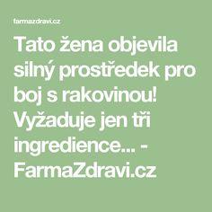 Tato žena objevila silný prostředek pro boj s rakovinou! Vyžaduje jen tři ingredience... - FarmaZdravi.cz