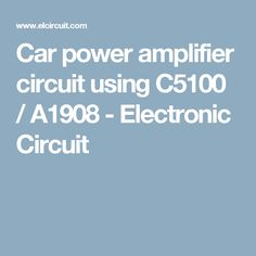 Car power amplifier circuit using C5100 / A1908 - Electronic Circuit