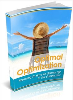 Optimal Optimization -   Resolving To Have An Optimal Life In The Coming Year! Get All The Support And Guidance You Need To Be A Success At Optimizing Your Life!