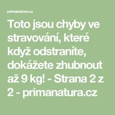 Toto jsou chyby ve stravování, které když odstraníte, dokážete zhubnout až 9 kg! - Strana 2 z 2 - primanatura.cz Weight Loss Tips, Health Fitness, Math Equations, Smoothie, Style, Swag, Smoothies, Losing Weight Tips, Fitness