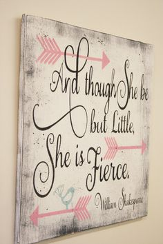 And though she be but little she is fierce! This is a wood sign that comes in several sizes - 12 x 12, 16 x 16 or 20 x 20.  The background is White. Words are a combination of Charcoal and Light Pink. Bird is Spa Blue. This piece is handpainted and sanded for a distressed/shabby chic/vintage look. It is then sealed with water based varnish.  The back is left unfinished and comes ready to hang.