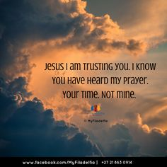 Jesus I am trusting you. I know You have heard my prayer. Your time. Not mine.