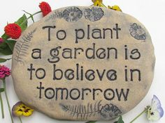 GARDEN STONE with quote: To plant a garden is to believe in tomorrow. Poem stone, Outdoor Garden art with saying Garden Poems, Garden Quotes, Garden Art, Garden Stakes, Glass Garden, Garden Plaques, Garden Signs, Rustic Gardens, Unique Gardens