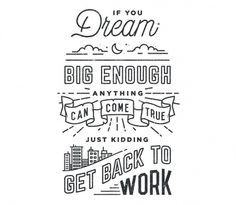 tee hee ~ but DO keep dreaming & pursuing!! :)