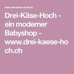 Drei-Käse-Hoch - ein moderner Babyshop - www.drei-kaese-hoch.ch