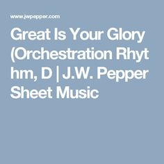 Great Is Your Glory (OrchestrationRhythm, D   J.W. Pepper Sheet Music