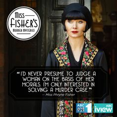 """""""I'd never presume to judge a woman on the basis of her morals. I'm only interested in solving a murder case."""""""
