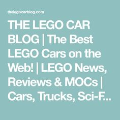 THE LEGO CAR BLOG | The Best LEGO Cars on the Web! | LEGO News, Reviews & MOCs | Cars, Trucks, Sci-Fi, Aircraft & More