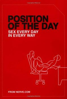 """After all these years of thinking 69 was our lucky number, the perpetrators of Nerve.com's wildly popular """"Position of the Day"""" have Hand-picked 366 of their very best erotic scenarios into one gloriously chunky, deeply inspiring, and hilarious compendium."""