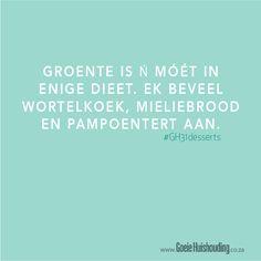 Groente is 'n móét in enige dieet. Ek beveel wortelkoek, mieliebrood en pampoentert aan.  www.goeiehuishouding.co.za