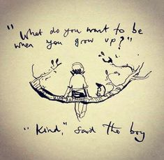 I want to be kind when I grow up Prints - Charlie Mackesy Quotes For Kids, Family Quotes, Great Quotes, Quotes To Live By, Me Quotes, Inspirational Quotes, Quotes Children, Happy Children, Super Quotes