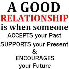 accepting the past...and helping the other person move on is what new relationships are all about.
