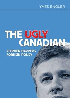 The Ugly Canadian: Stephen Harper's Foreign Policy