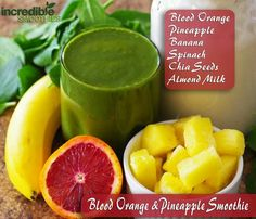 Blood orange and pineapple smoothie(  2 blood oranges    1/2 cup frozen or fresh pineapple    1 banana,peeled    1 tablespoon chia seeds,soaked in        water for about 5 min.     3 cups baby spinach     8 ounces of homemade almond   milk )     Blend all ingredients      Calories:354/Protein:8 grams/      Fiber:13.4 grams/Calcium:20%DV      IRON:3.6 mg