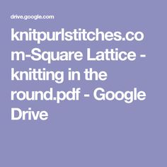 knitpurlstitches.com-Square Lattice - knitting in the round.pdf - Google Drive
