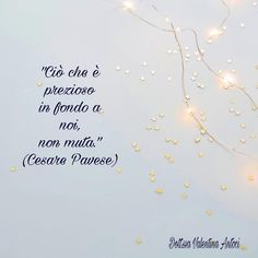 +++++******What is precious at the bottom of us does not change Ispirational Quotes, Poetry Quotes, Book Quotes, Words Quotes, Italian Quotes, Something To Remember, Famous Words, Words Worth, Sentences