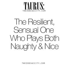 Zodiac Taurus: The Resilient, Sensual One Who Plays Both Naughty & Nice.