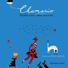 Chamario | Ediciones Ekaré. Eduardo Polo/Arnal Ballesrer. Un libro indispensable, donde la poesía juega, seduce, sorprende y encanta.