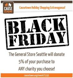 Causetown Holiday Shopping Extravaganza! Black Friday! The General Store Seattle will donate 5% of every sale to a charity of the customer's choice!