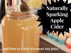 Naturally Sparkling Apple Cider…and How To Lacto-Ferment Any Juice