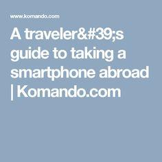 A traveler's guide to taking a smartphone abroad | Komando.com