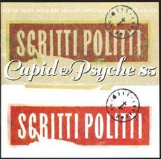 """Scritti Politti - Cupid and Psyche 85: """"Absolute, on power drive, I need your love to keep me alive."""""""