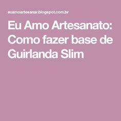 Eu Amo Artesanato: Como fazer base de Guirlanda Slim