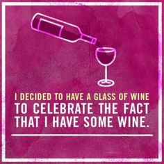 Having wine is a great reason to celebrate. #WineHumor