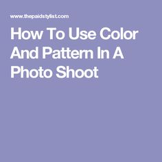 How To Use Color And Pattern In A Photo Shoot