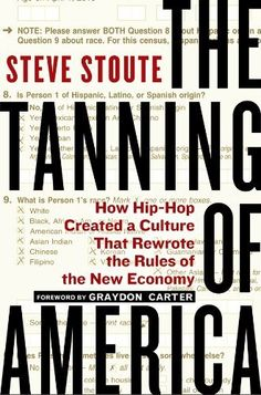 The Tanning of America: How Hip-Hop Created a Culture That Rewrote the Rules of theNew Economy by Steve Stoute, http://www.amazon.com/dp/B004RKXHGI/ref=cm_sw_r_pi_dp_WVrctb0BWSHAP