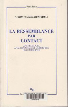 La Ressemblance par contact : archéologie, anachronisme et modernité de l'empreinte / Georges Didi-Huberman Paris : Éditions de Minuit, cop. 2008