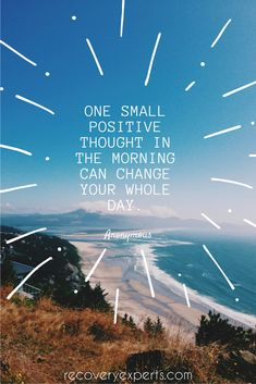 Positive Quotes: One small positive thought in the morning can change your whole day. Please Follow: https://www.pinterest.com/recoveryexpert